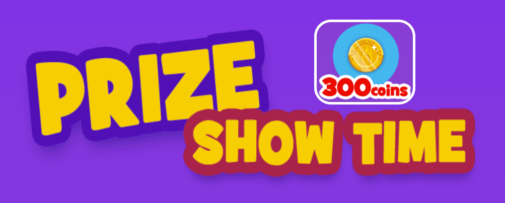 Show out your prize video and you will get 300Coins